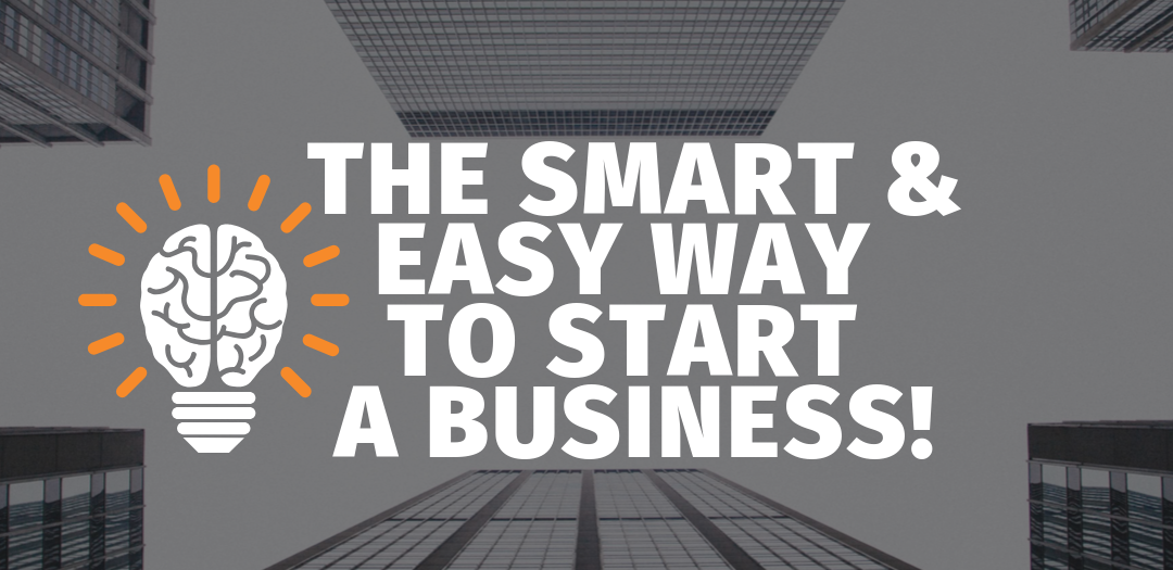 The Smart & Easy way to start a business!